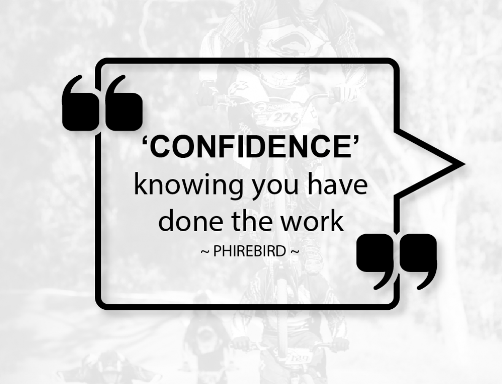 'CONFIDENCE' knowing you have done the work – Phirebird
