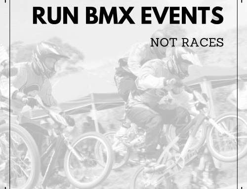#13 – RUN BMX EVENTS NOT RACES